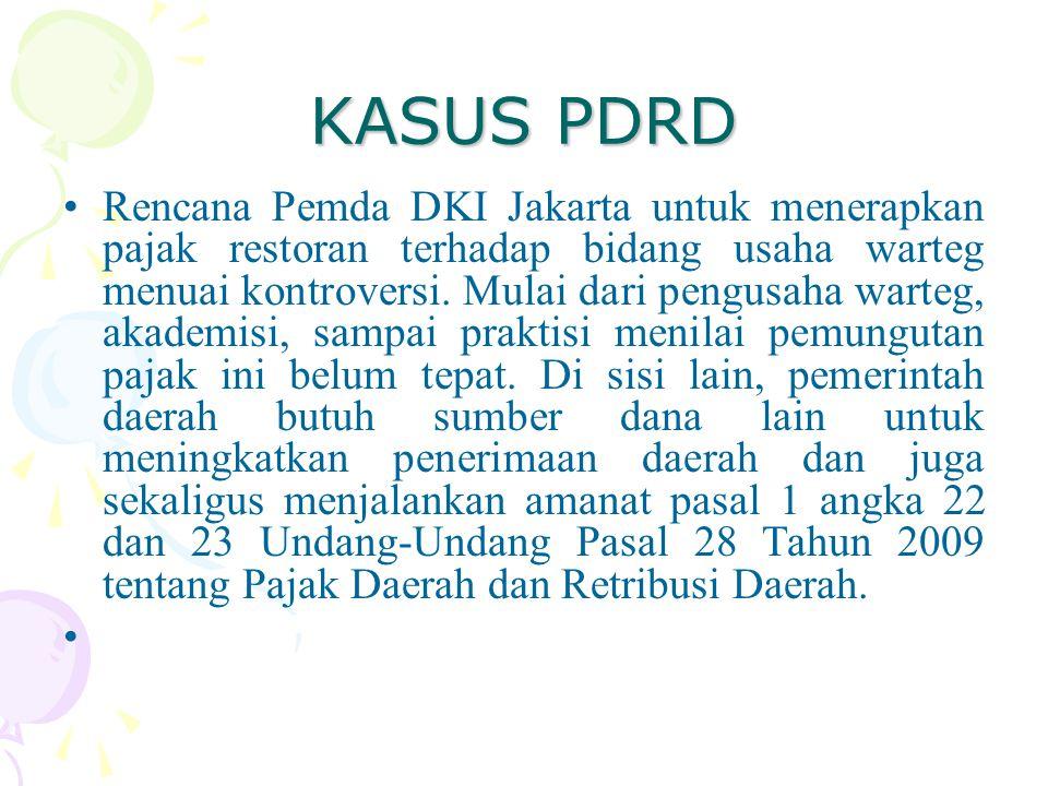 KASUS PDRD Rencana Pemda DKI Jakarta untuk menerapkan pajak restoran terhadap bidang usaha warteg menuai kontroversi. Mulai dari pengusaha warteg, aka