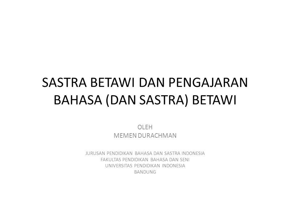 SASTRA BETAWI DAN PENGAJARAN BAHASA (DAN SASTRA) BETAWI OLEH MEMEN DURACHMAN JURUSAN PENDIDIKAN BAHASA DAN SASTRA INDONESIA FAKULTAS PENDIDIKAN BAHASA