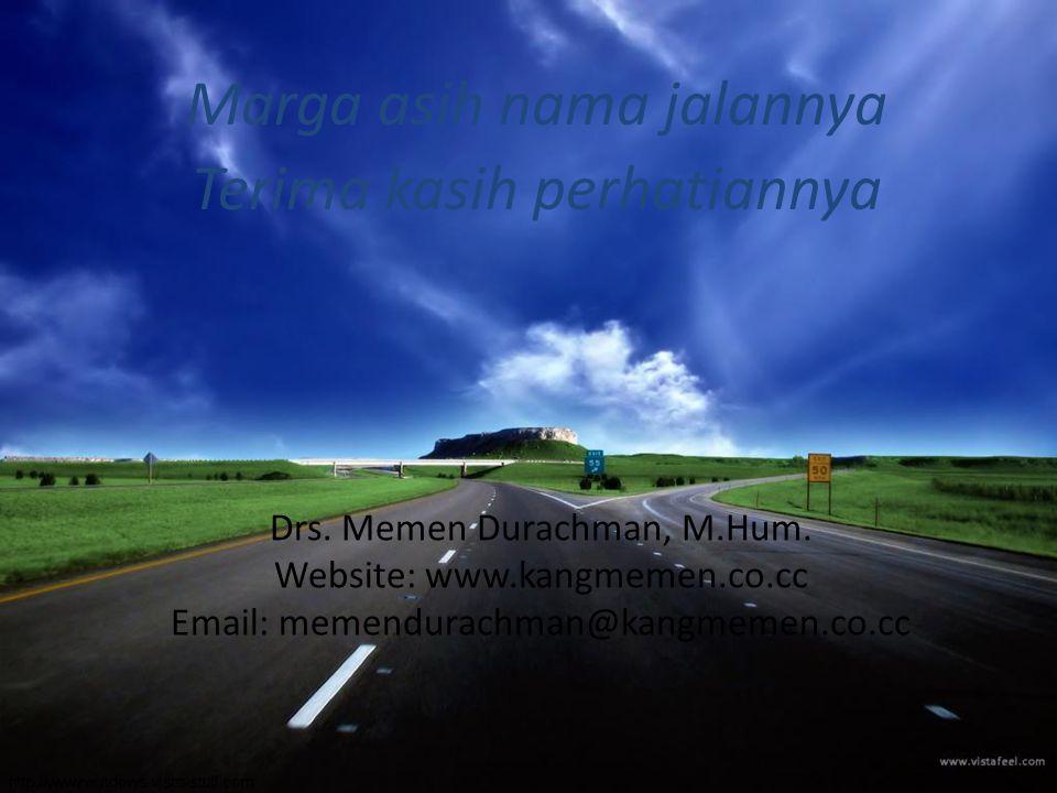 Marga asih nama jalannya Terima kasih perhatiannya Drs. Memen Durachman, M.Hum. Website: www.kangmemen.co.cc Email: memendurachman@kangmemen.co.cc