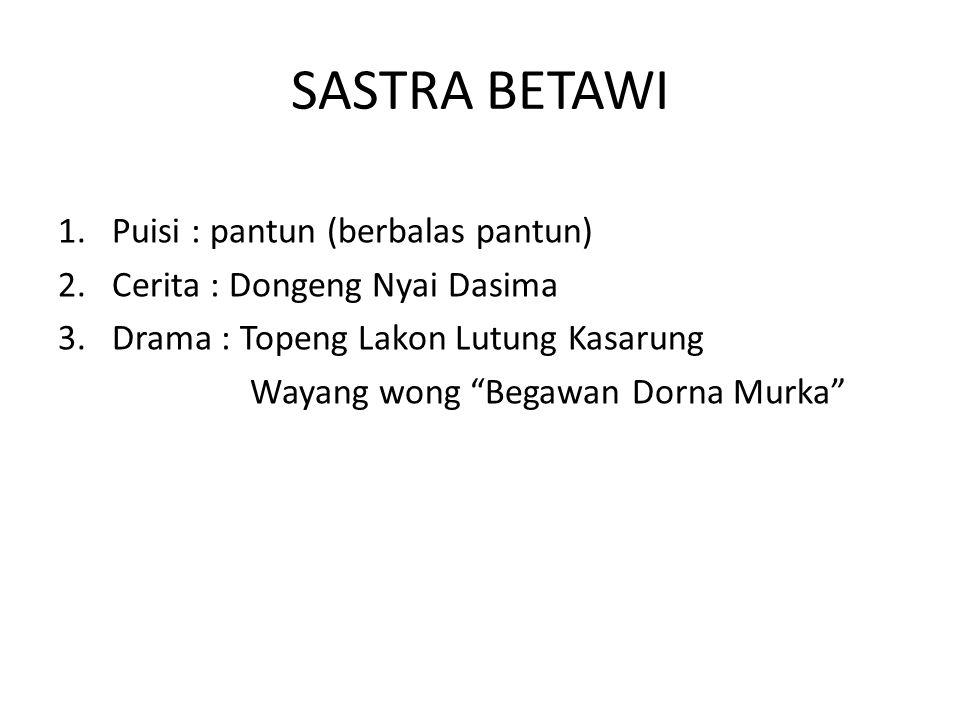 """SASTRA BETAWI 1.Puisi : pantun (berbalas pantun) 2.Cerita : Dongeng Nyai Dasima 3.Drama : Topeng Lakon Lutung Kasarung Wayang wong """"Begawan Dorna Murk"""