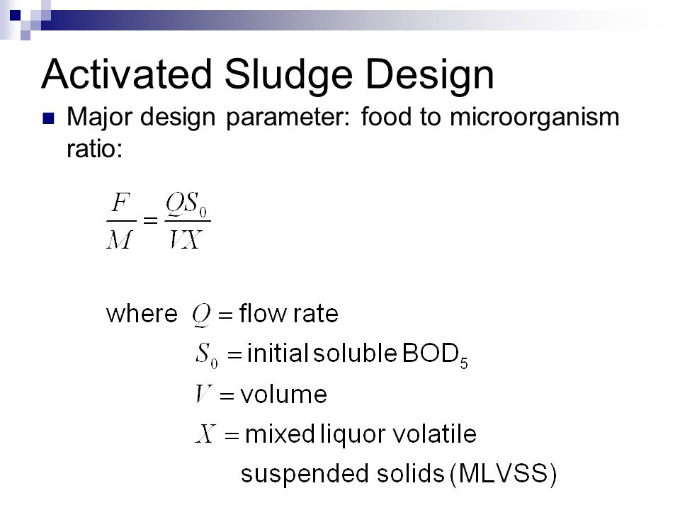 Activated Sludge Design Major design parameter: food to microorganism ratio: