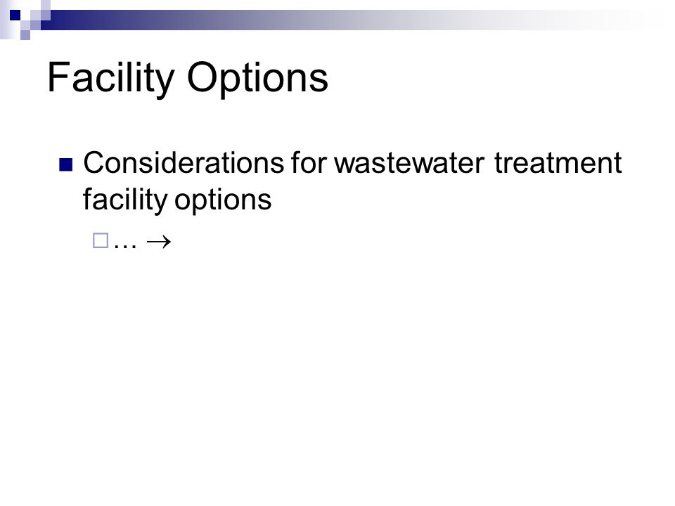 Facility Options Considerations for wastewater treatment facility options  … 
