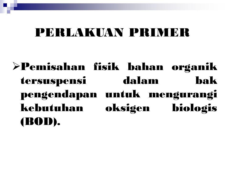  Pemisahan fisik bahan organik tersuspensi dalam bak pengendapan untuk mengurangi kebutuhan oksigen biologis (BOD). PERLAKUAN PRIMER