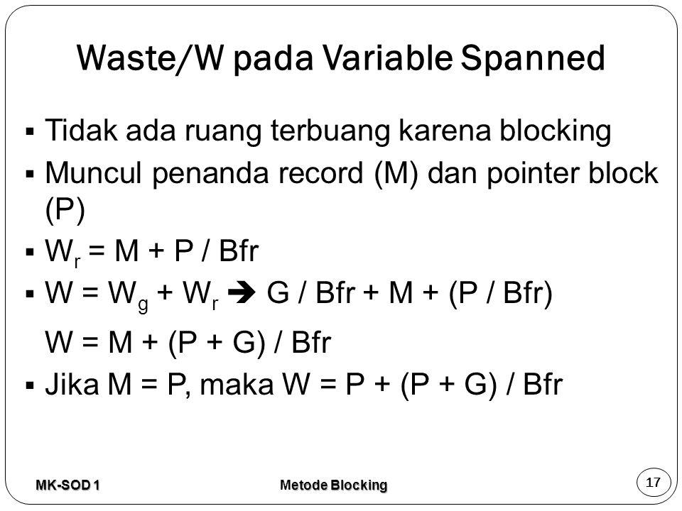 Waste/W pada Variable Spanned  Tidak ada ruang terbuang karena blocking  Muncul penanda record (M) dan pointer block (P)  W r = M + P / Bfr  W = W