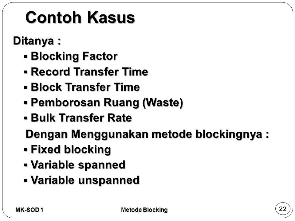 Ditanya :  Blocking Factor  Record Transfer Time  Block Transfer Time  Pemborosan Ruang (Waste)  Bulk Transfer Rate Dengan Menggunakan metode blo