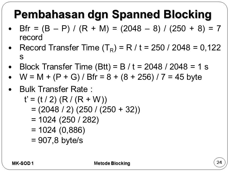 Bfr = (B – P) / (R + M) = (2048 – 8) / (250 + 8) = 7 record Record Transfer Time (T R ) = R / t = 250 / 2048 = 0,122 s Block Transfer Time (Btt) = B /