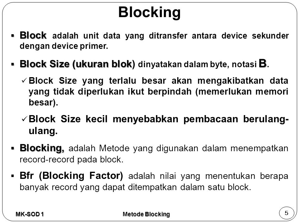 Blocking  Block  Block adalah unit data yang ditransfer antara device sekunder dengan device primer.  Block Size (ukuran blok B  Block Size (ukura