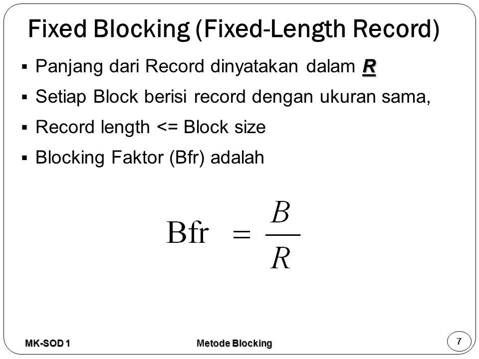 Waste/W pada Variable Unspanned  Ada ruang terbuang  Ada penanda record  W r = M + ((½ R) / Bfr)  W = W g + W r  G / Bfr + M + ((½ R) / Bfr W = M + (½ R + G) / Bfr  Jika M = P, maka W = P + (½ R + G) / Bfr MK-SOD 1 18 etode Blocking Metode Blocking