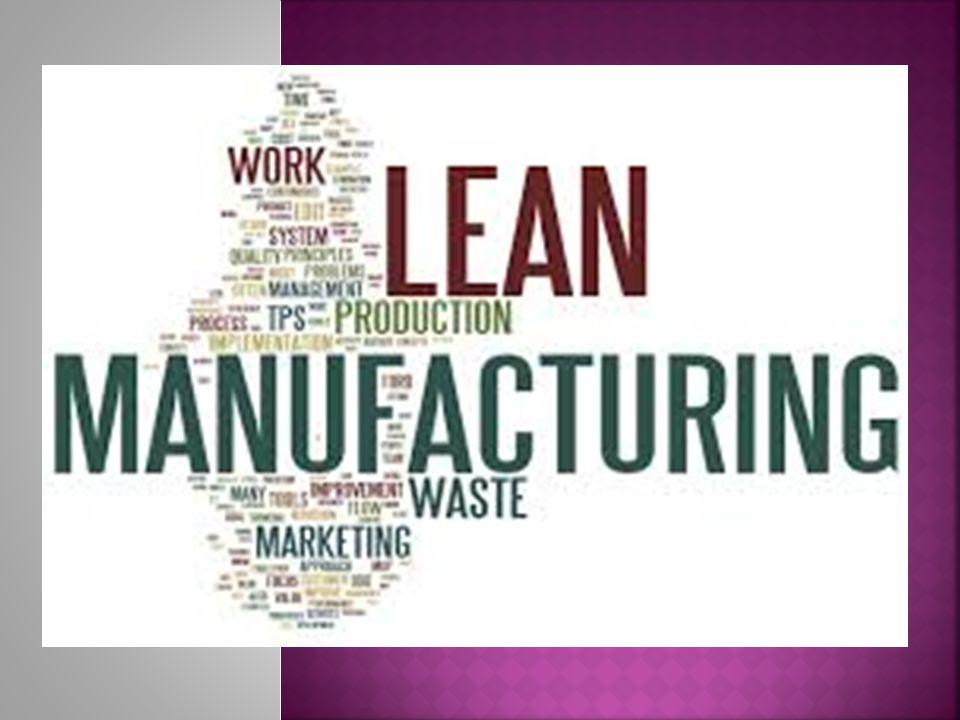 Lean Manufacturing, atau dikenal juga dengan sebutan Lean Enterprise, Lean Production, atau sederhananya hanya disebut Lean saja merupakan sebuah metodologi praktek produksi yang memfokuskan penggunaan dan pemberdayaan sumber daya untuk menciptakan value bagi pelanggan.