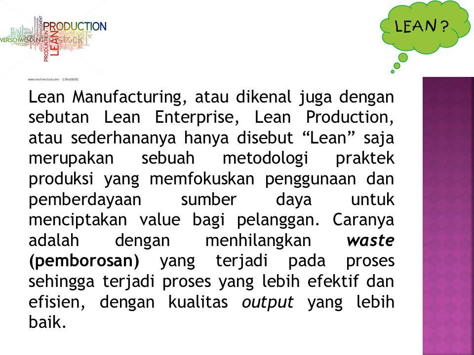 """Lean Manufacturing, atau dikenal juga dengan sebutan Lean Enterprise, Lean Production, atau sederhananya hanya disebut """"Lean"""" saja merupakan sebuah me"""
