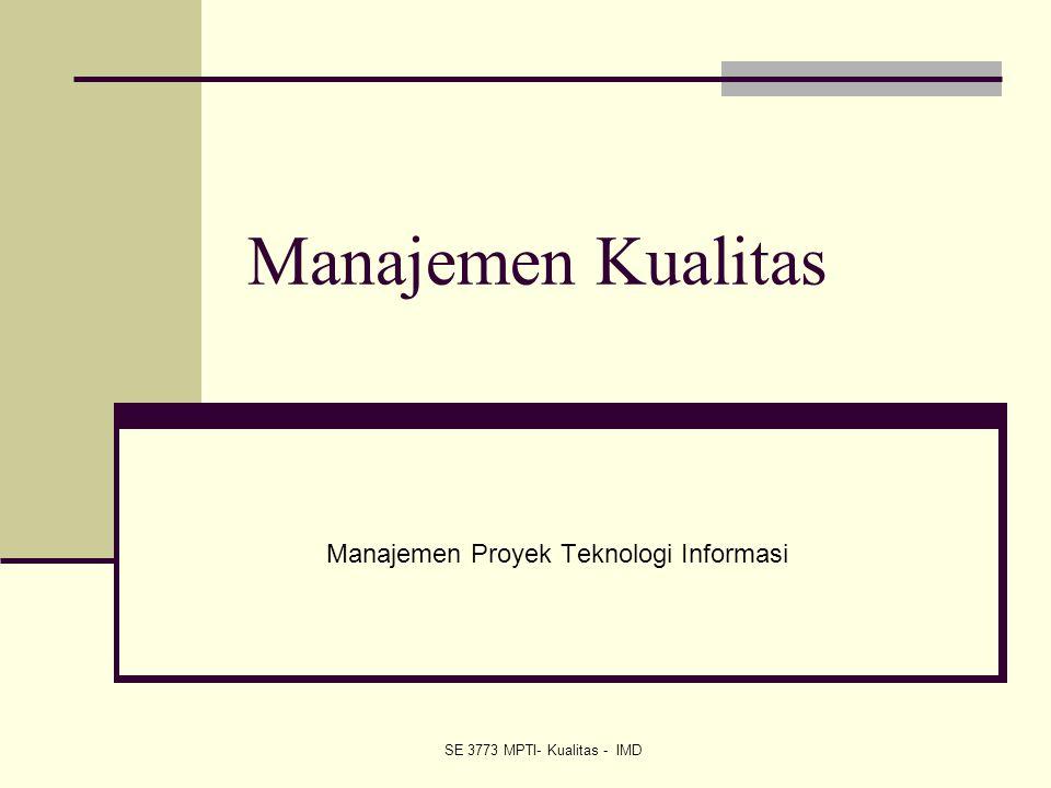 SE 3773 MPTI- Kualitas - IMD Manajemen Kualitas Manajemen Proyek Teknologi Informasi