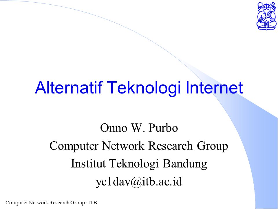 Computer Network Research Group - ITB Alternatif Teknologi Internet Onno W. Purbo Computer Network Research Group Institut Teknologi Bandung yc1dav@it