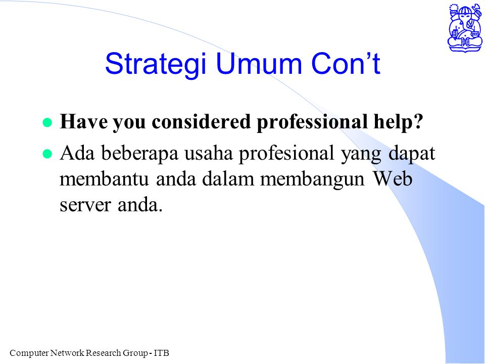 Computer Network Research Group - ITB Strategi Umum Con't l Have you considered professional help.