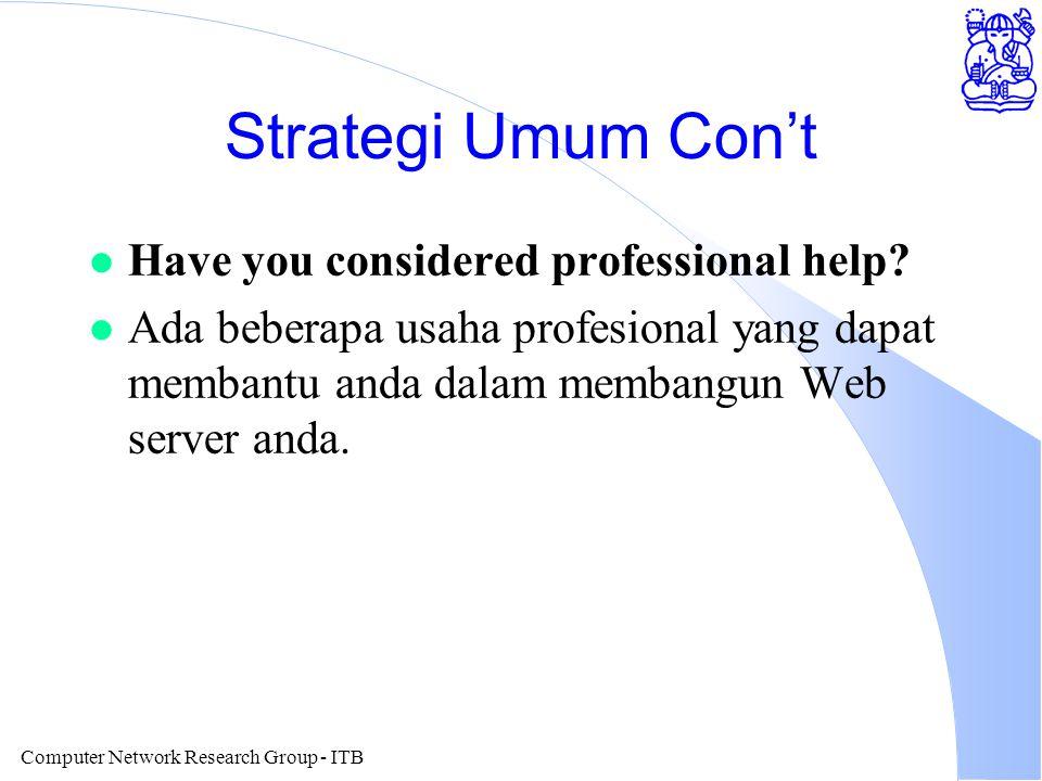 Computer Network Research Group - ITB Strategi Umum Con't l Have you considered professional help? l Ada beberapa usaha profesional yang dapat membant