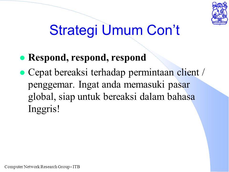 Computer Network Research Group - ITB Strategi Umum Con't l Respond, respond, respond l Cepat bereaksi terhadap permintaan client / penggemar. Ingat a