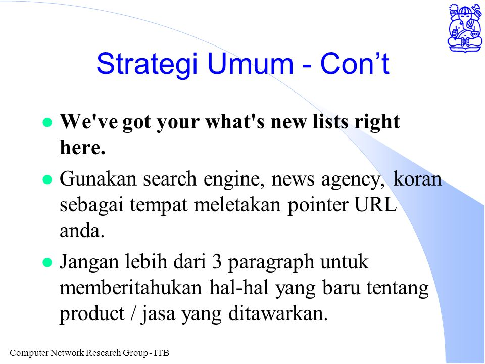 Computer Network Research Group - ITB Strategi Umum - Con't l We've got your what's new lists right here. l Gunakan search engine, news agency, koran