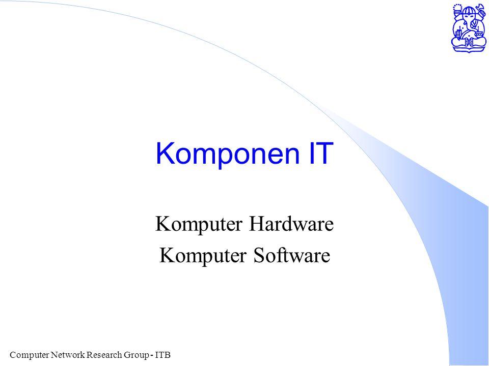 Computer Network Research Group - ITB Komponen IT Komputer Hardware Komputer Software