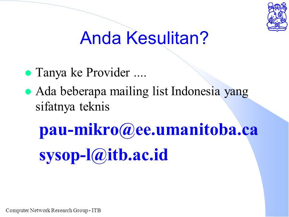 Computer Network Research Group - ITB Anda Kesulitan? l Tanya ke Provider.... l Ada beberapa mailing list Indonesia yang sifatnya teknis pau-mikro@ee.