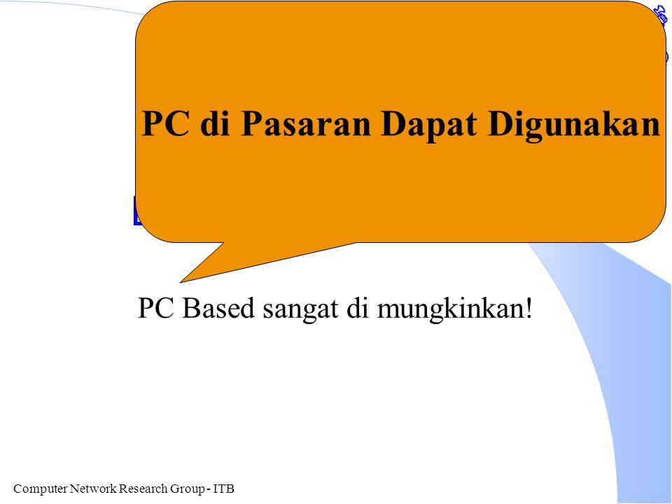 Computer Network Research Group - ITB Bottom Line Hardware PC Based sangat di mungkinkan! PC di Pasaran Dapat Digunakan