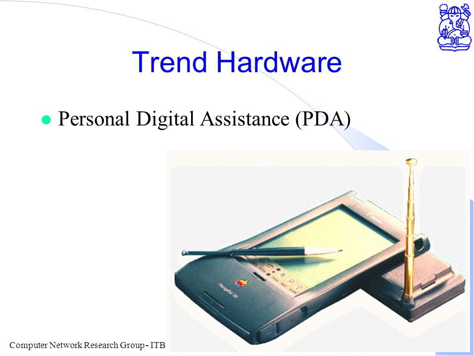 Computer Network Research Group - ITB Trend Hardware l Personal Digital Assistance (PDA)