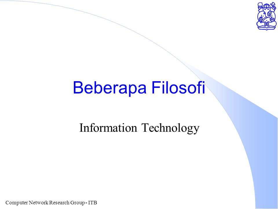 Computer Network Research Group - ITB Beberapa Filosofi Information Technology