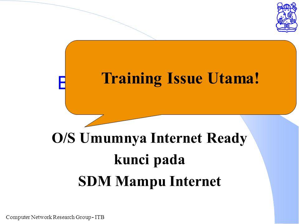 Computer Network Research Group - ITB Bottom Line Operating System O/S Umumnya Internet Ready kunci pada SDM Mampu Internet Training Issue Utama!