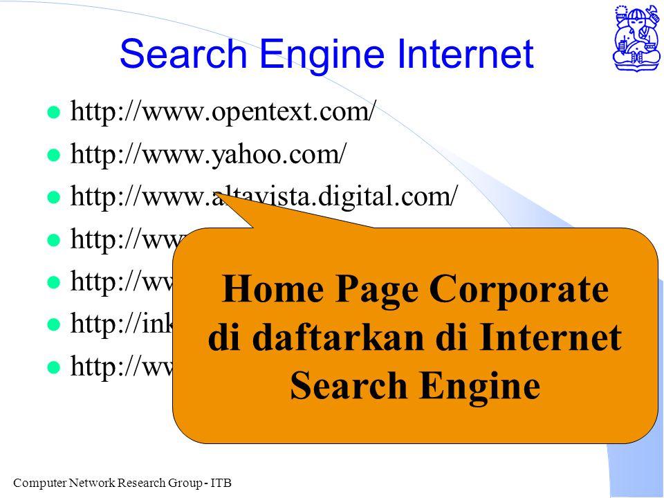 Computer Network Research Group - ITB Search Engine Internet l http://www.opentext.com/ l http://www.yahoo.com/ l http://www.altavista.digital.com/ l