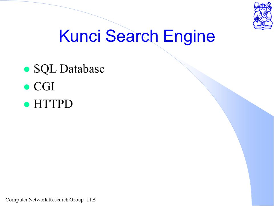 Computer Network Research Group - ITB Kunci Search Engine l SQL Database l CGI l HTTPD