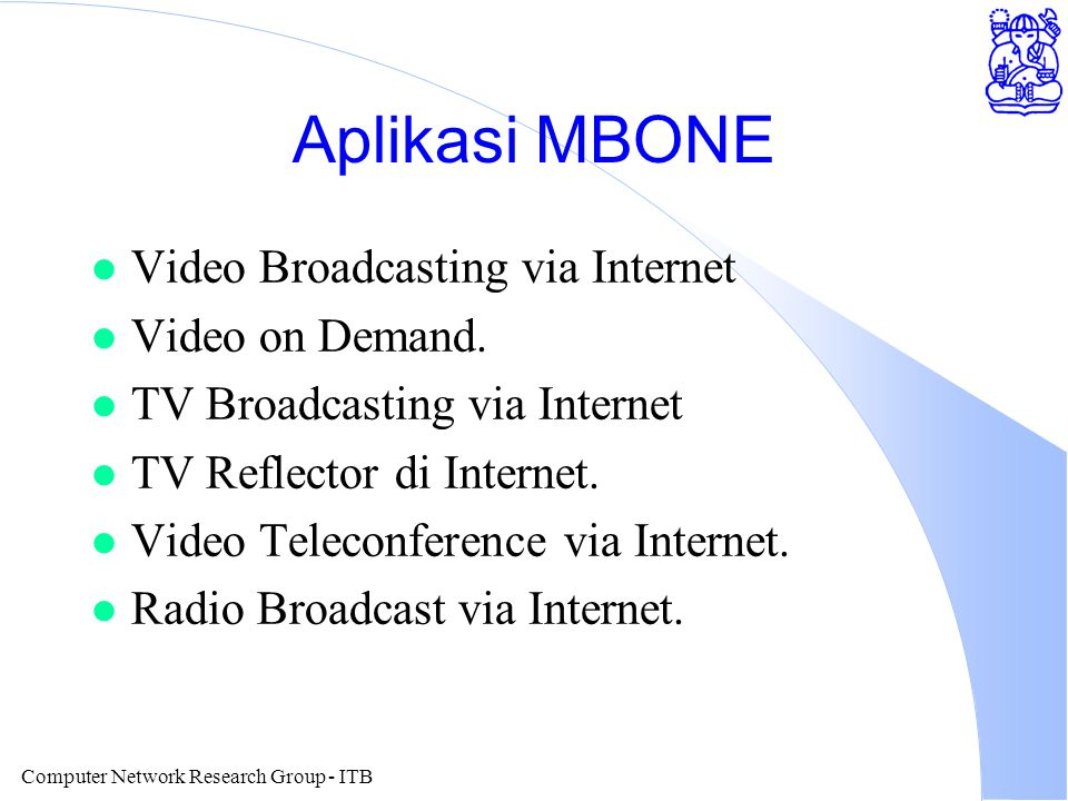 Computer Network Research Group - ITB Aplikasi MBONE l Video Broadcasting via Internet l Video on Demand.