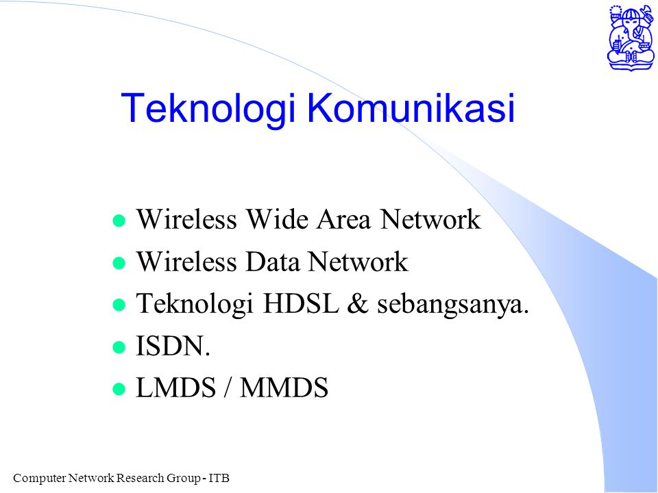 Computer Network Research Group - ITB Teknologi Komunikasi l Wireless Wide Area Network l Wireless Data Network l Teknologi HDSL & sebangsanya.