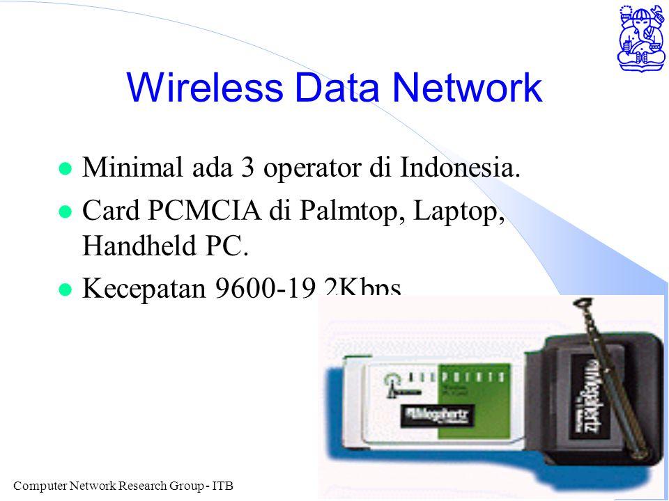 Computer Network Research Group - ITB Wireless Data Network l Minimal ada 3 operator di Indonesia. l Card PCMCIA di Palmtop, Laptop, Handheld PC. l Ke