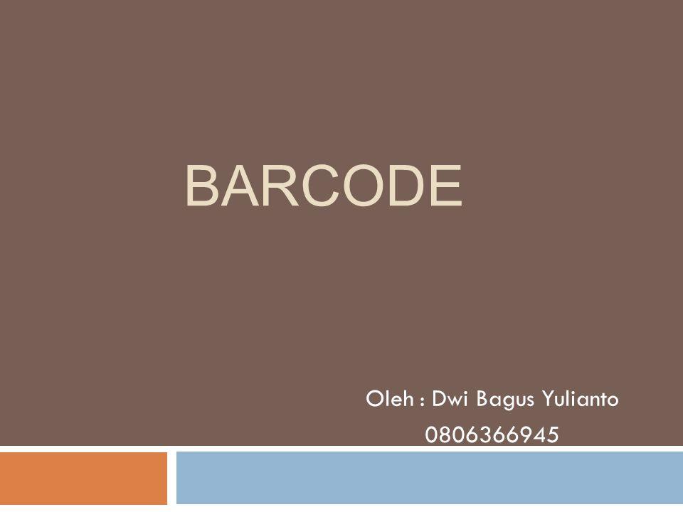 BARCODE Oleh : Dwi Bagus Yulianto 0806366945