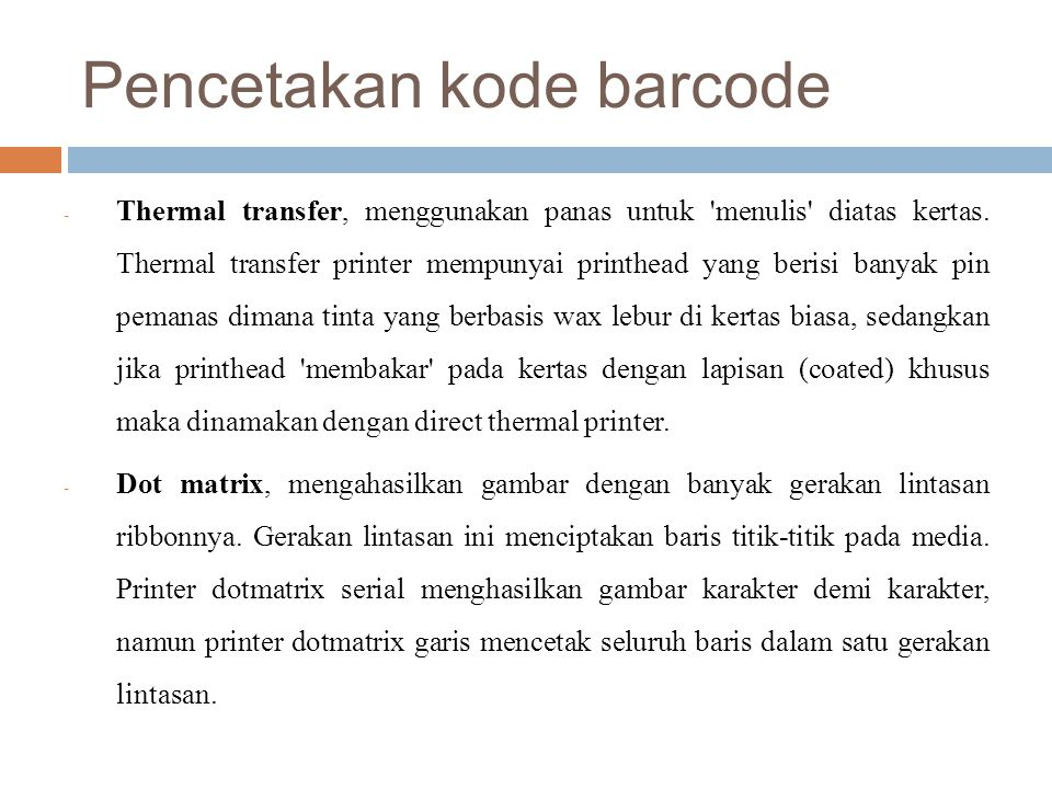 Pencetakan kode barcode - Thermal transfer, menggunakan panas untuk 'menulis' diatas kertas. Thermal transfer printer mempunyai printhead yang berisi