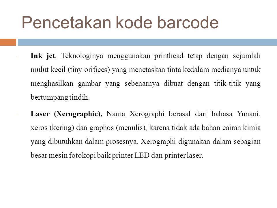 Pencetakan kode barcode - Ink jet, Teknologinya menggunakan printhead tetap dengan sejumlah mulut kecil (tiny orifices) yang menetaskan tinta kedalam