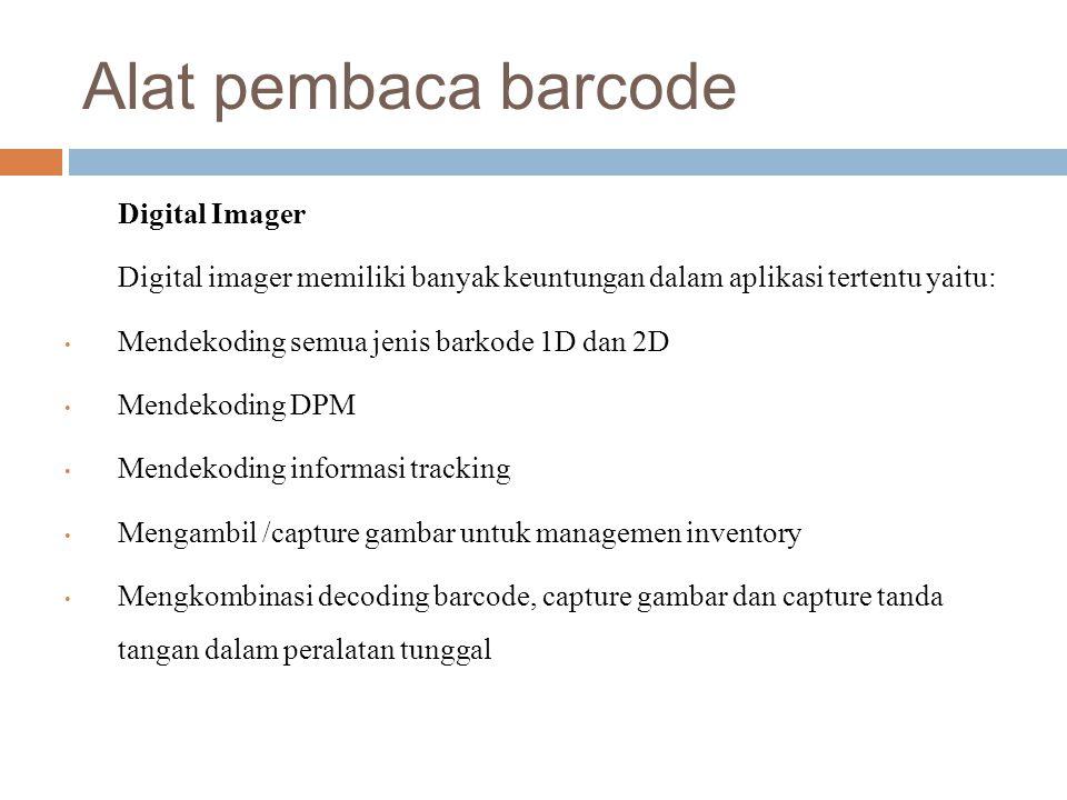 Alat pembaca barcode Digital Imager Digital imager memiliki banyak keuntungan dalam aplikasi tertentu yaitu: Mendekoding semua jenis barkode 1D dan 2D