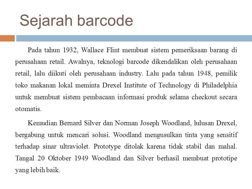 Sejarah barcode Pada tahun 1932, Wallace Flint membuat sistem pemeriksaan barang di perusahaan retail. Awalnya, teknologi barcode dikendalikan oleh pe