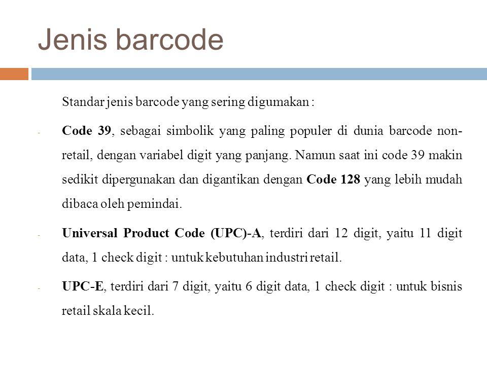 Jenis barcode Standar jenis barcode yang sering digumakan : - Code 39, sebagai simbolik yang paling populer di dunia barcode non- retail, dengan varia