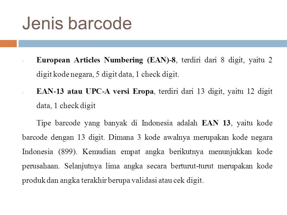Jenis barcode - European Articles Numbering (EAN)-8, terdiri dari 8 digit, yaitu 2 digit kode negara, 5 digit data, 1 check digit. - EAN-13 atau UPC-A