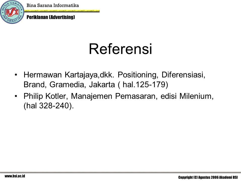 Referensi Hermawan Kartajaya,dkk. Positioning, Diferensiasi, Brand, Gramedia, Jakarta ( hal.125-179) Philip Kotler, Manajemen Pemasaran, edisi Mileniu