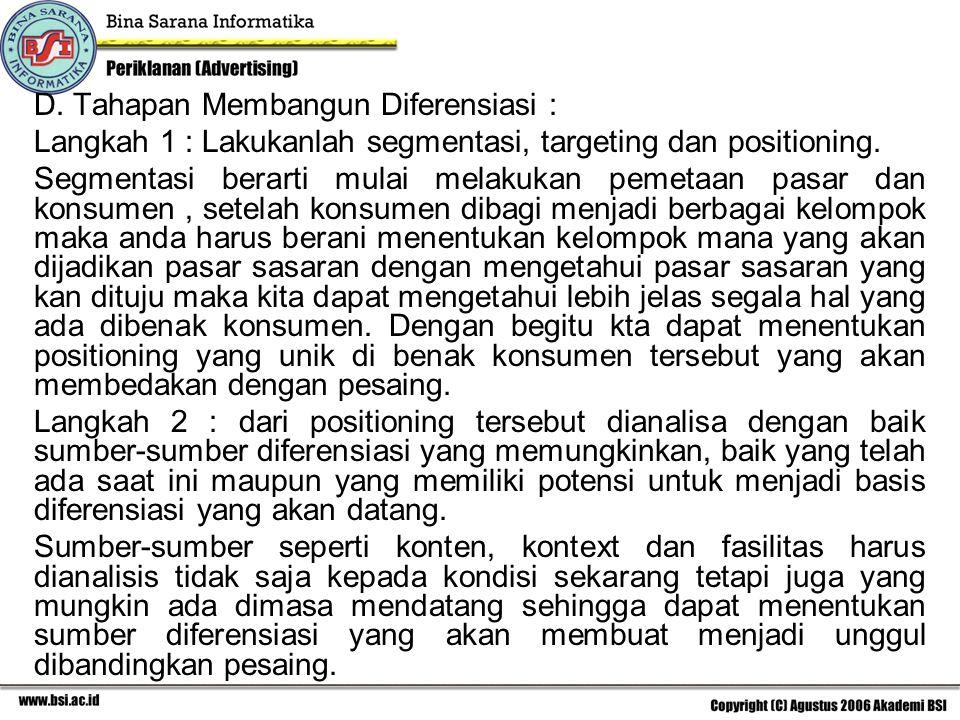 D. Tahapan Membangun Diferensiasi : Langkah 1 : Lakukanlah segmentasi, targeting dan positioning. Segmentasi berarti mulai melakukan pemetaan pasar da