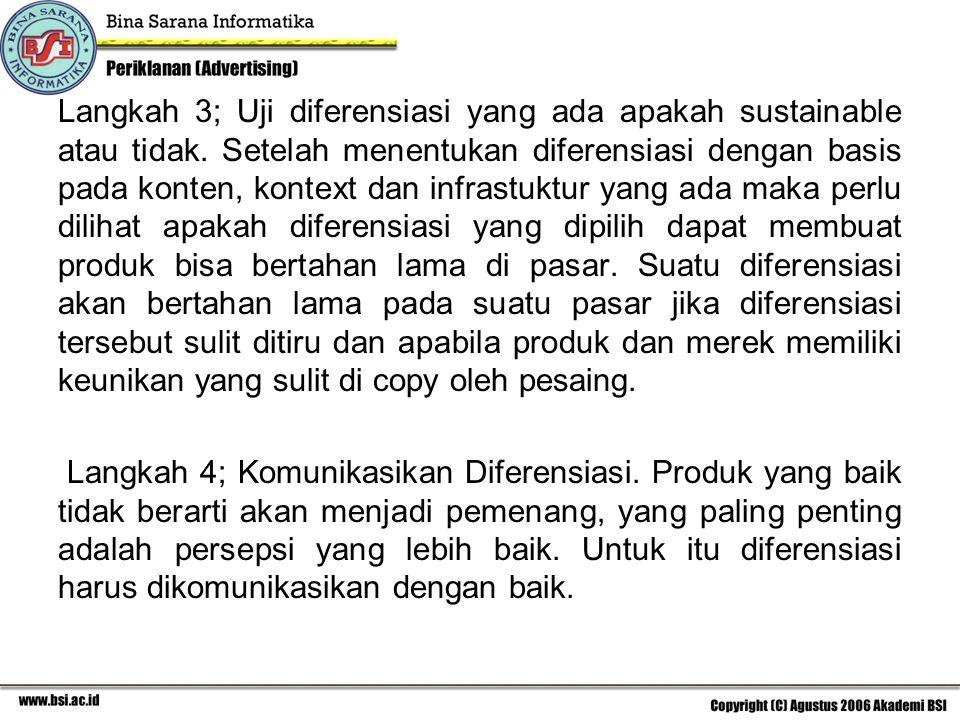 Langkah 3; Uji diferensiasi yang ada apakah sustainable atau tidak. Setelah menentukan diferensiasi dengan basis pada konten, kontext dan infrastuktur