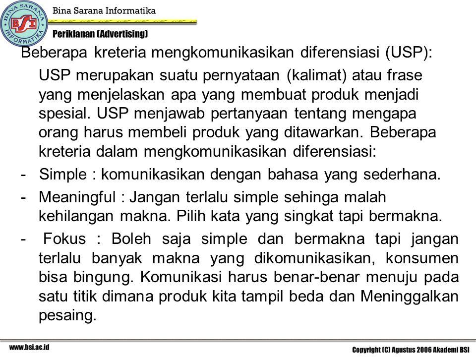 Beberapa kreteria mengkomunikasikan diferensiasi (USP): USP merupakan suatu pernyataan (kalimat) atau frase yang menjelaskan apa yang membuat produk m