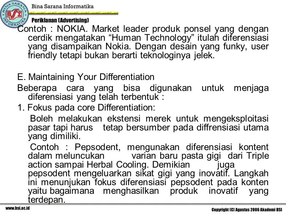"""Contoh : NOKIA. Market leader produk ponsel yang dengan cerdik mengatakan """"Human Technology"""" itulah diferensiasi yang disampaikan Nokia. Dengan desain"""