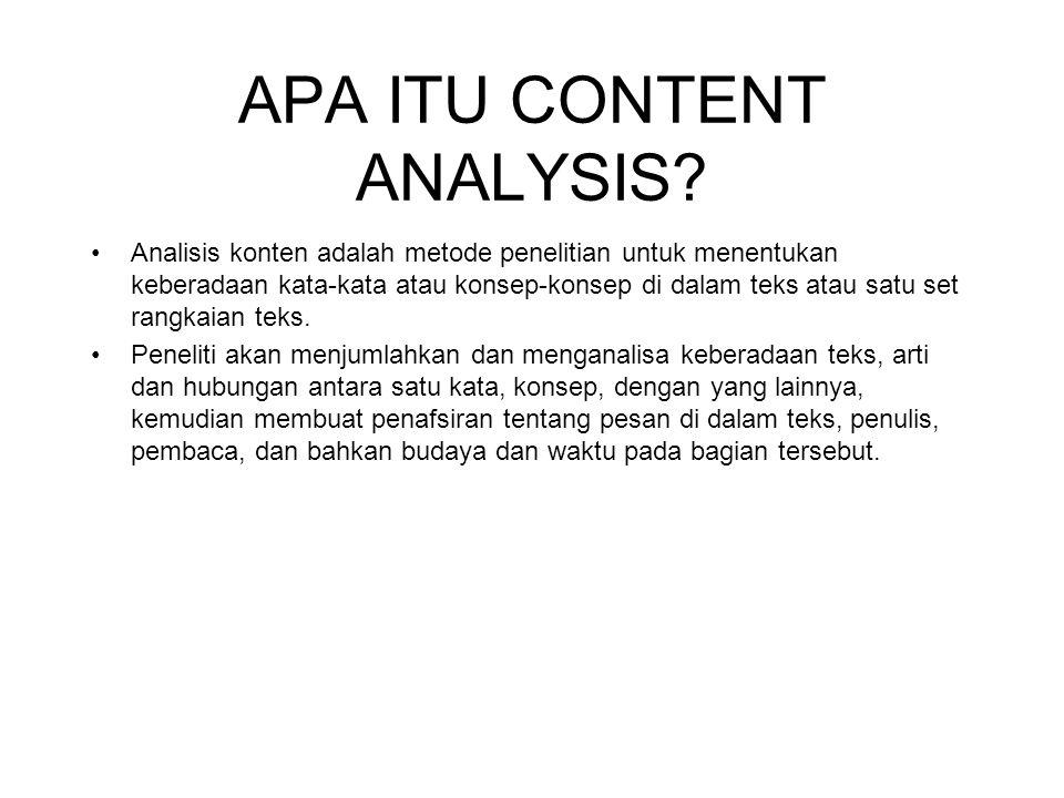 APA ITU CONTENT ANALYSIS? Analisis konten adalah metode penelitian untuk menentukan keberadaan kata-kata atau konsep-konsep di dalam teks atau satu se