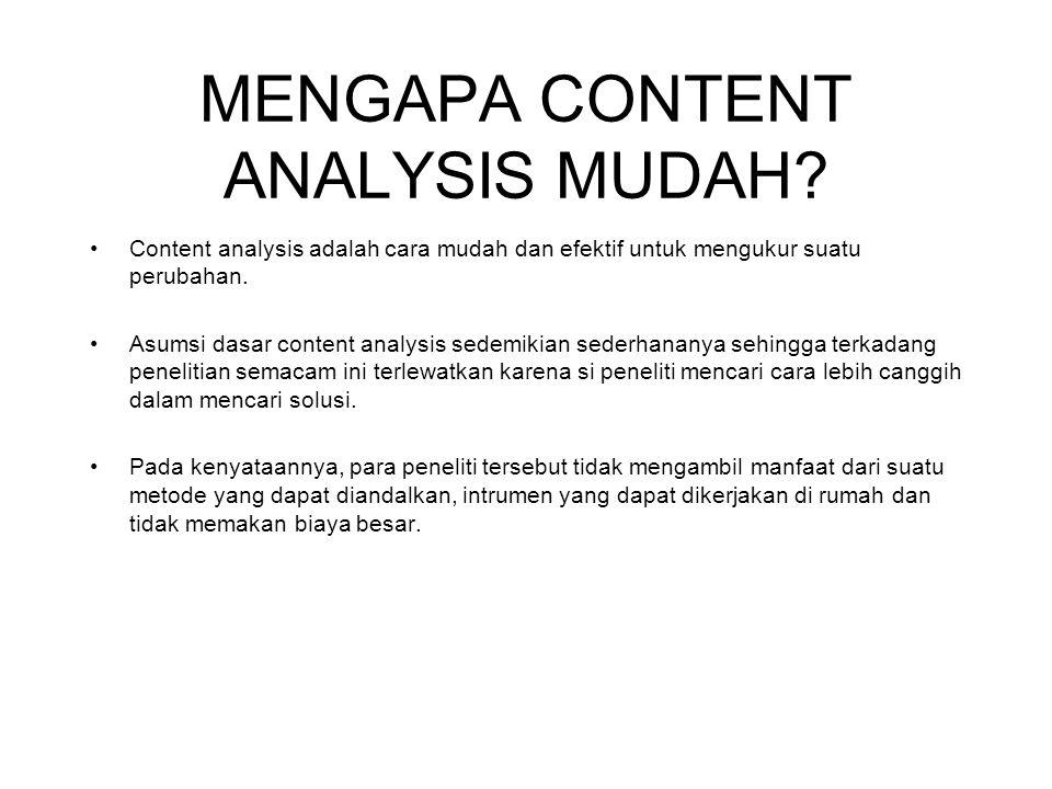 MENGAPA CONTENT ANALYSIS MUDAH? Content analysis adalah cara mudah dan efektif untuk mengukur suatu perubahan. Asumsi dasar content analysis sedemikia