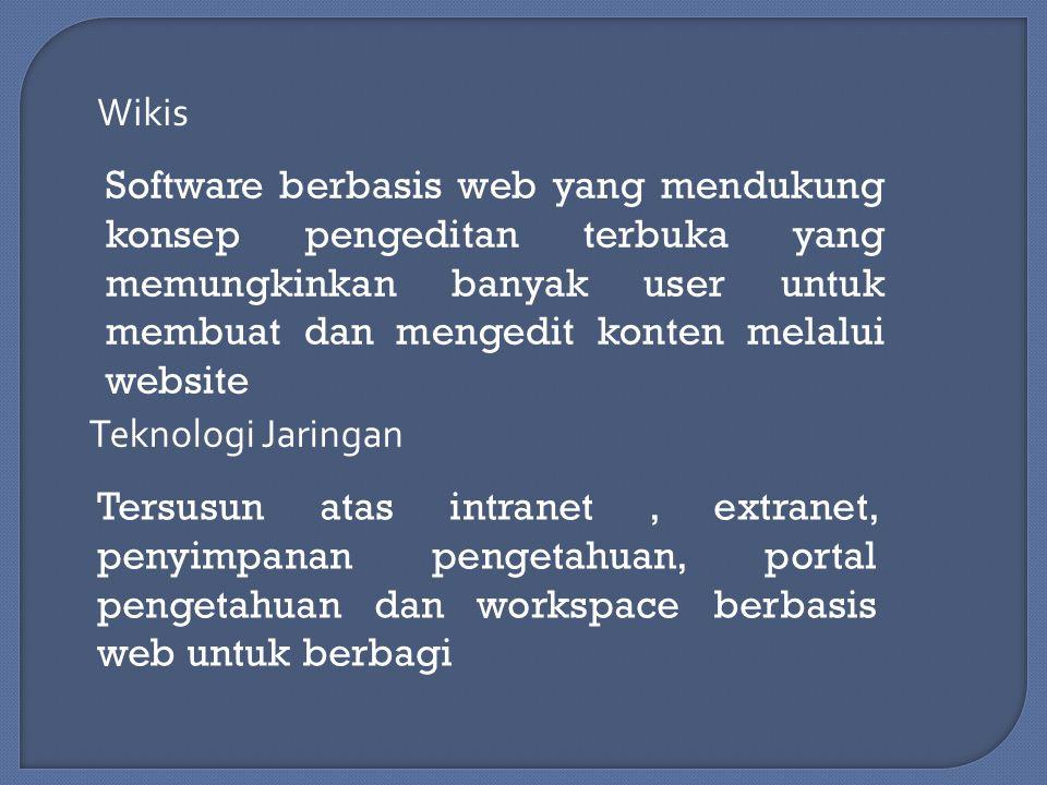 Wikis Software berbasis web yang mendukung konsep pengeditan terbuka yang memungkinkan banyak user untuk membuat dan mengedit konten melalui website Teknologi Jaringan Tersusun atas intranet, extranet, penyimpanan pengetahuan, portal pengetahuan dan workspace berbasis web untuk berbagi