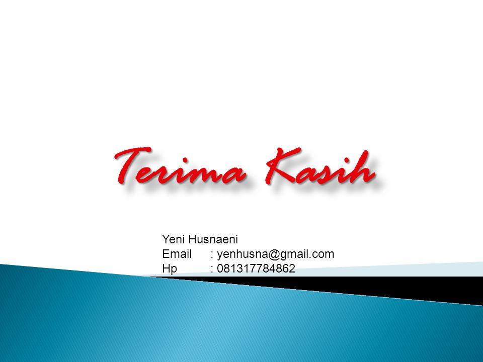 Terima Kasih Terima Kasih Yeni Husnaeni Email : yenhusna@gmail.com Hp: 081317784862
