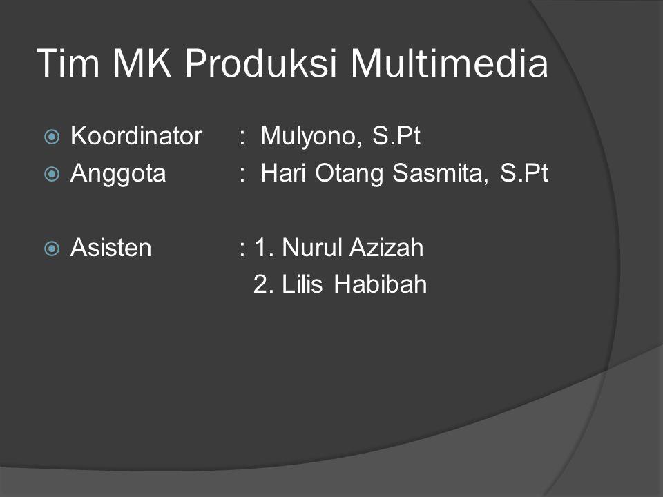 Tim MK Produksi Multimedia  Koordinator: Mulyono, S.Pt  Anggota: Hari Otang Sasmita, S.Pt  Asisten: 1. Nurul Azizah 2. Lilis Habibah