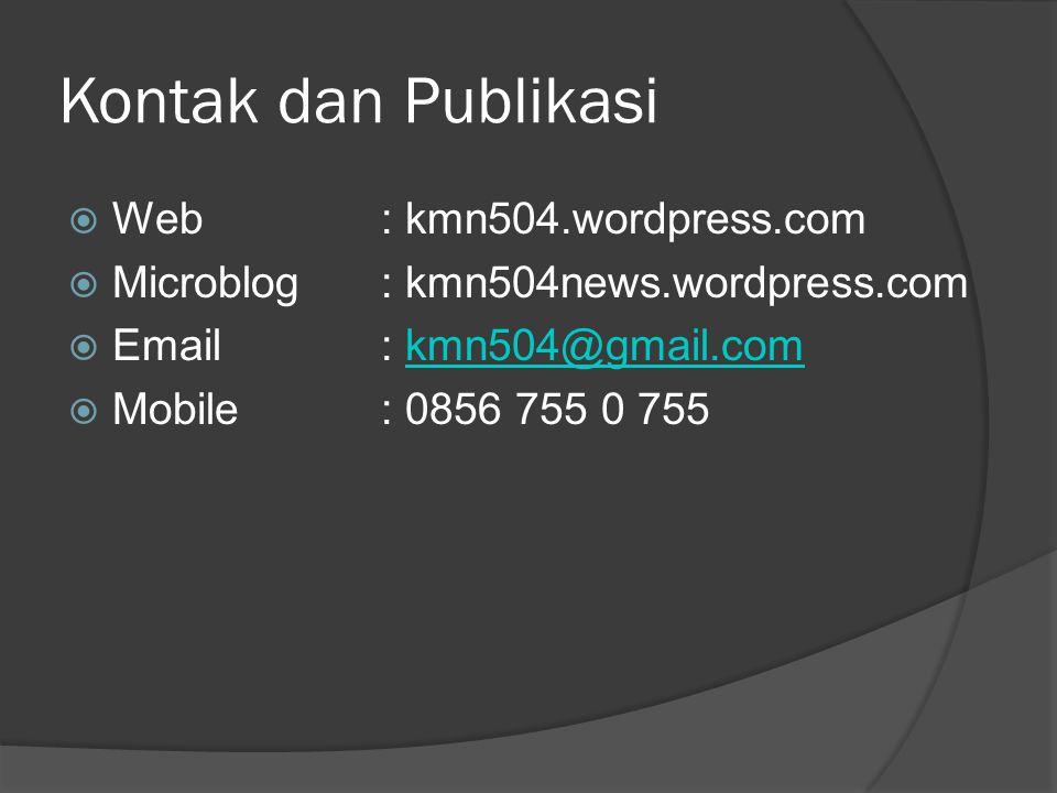 Kontak dan Publikasi  Web: kmn504.wordpress.com  Microblog: kmn504news.wordpress.com  Email: kmn504@gmail.comkmn504@gmail.com  Mobile: 0856 755 0