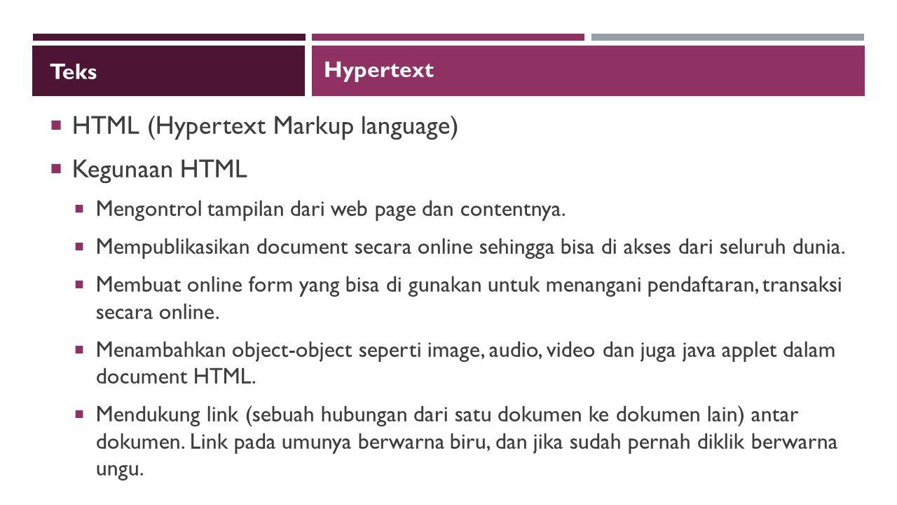 Teks  XML (eXtensible Markup language)  Kegunaan XML  Simple, karena XML tidak serumit HTML, strukturnya jelas, dan sederhana.